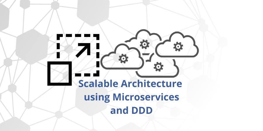 Scalable Architecture using Microservices and DDD